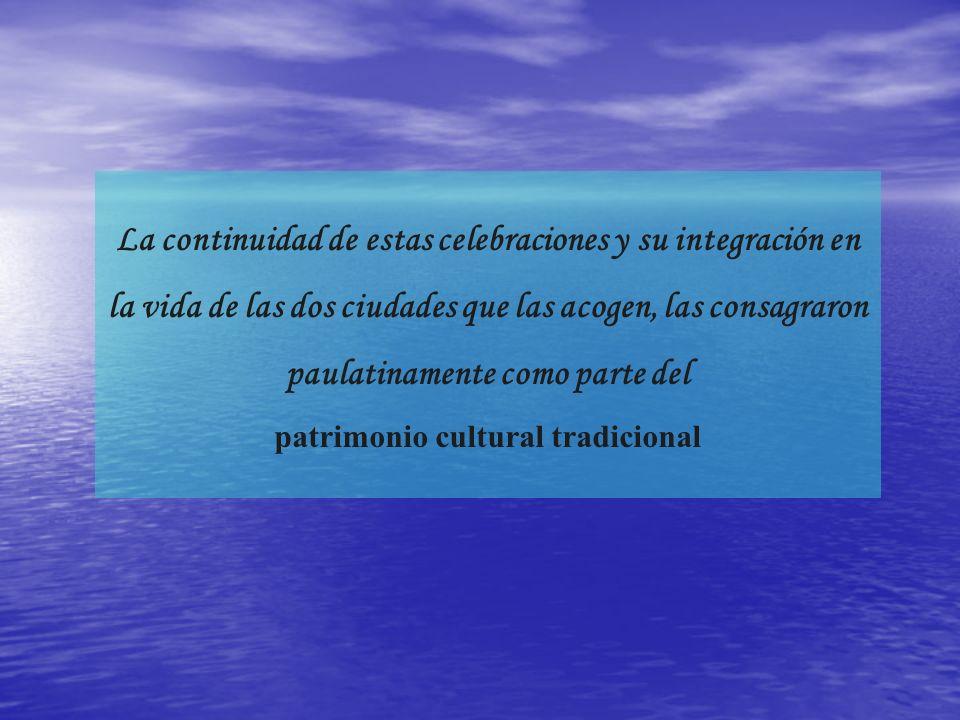 La continuidad de estas celebraciones y su integración en la vida de las dos ciudades que las acogen, las consagraron paulatinamente como parte del patrimonio cultural tradicional