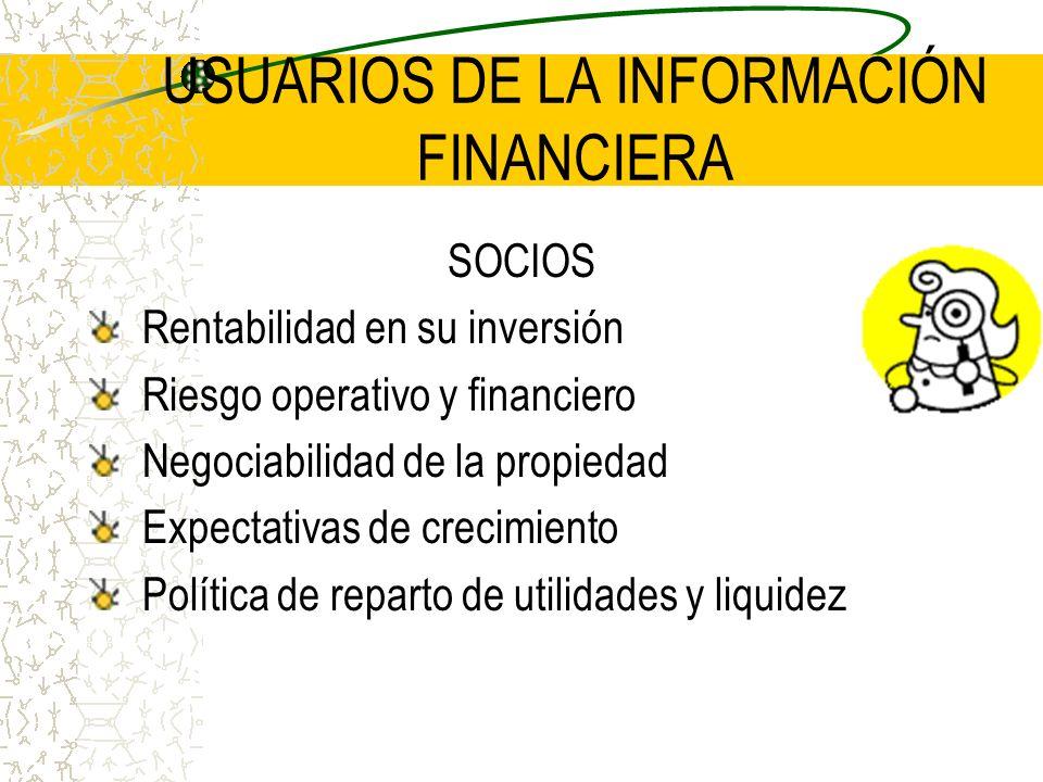 USUARIOS DE LA INFORMACIÓN FINANCIERA SOCIOS Rentabilidad en su inversión Riesgo operativo y financiero Negociabilidad de la propiedad Expectativas de