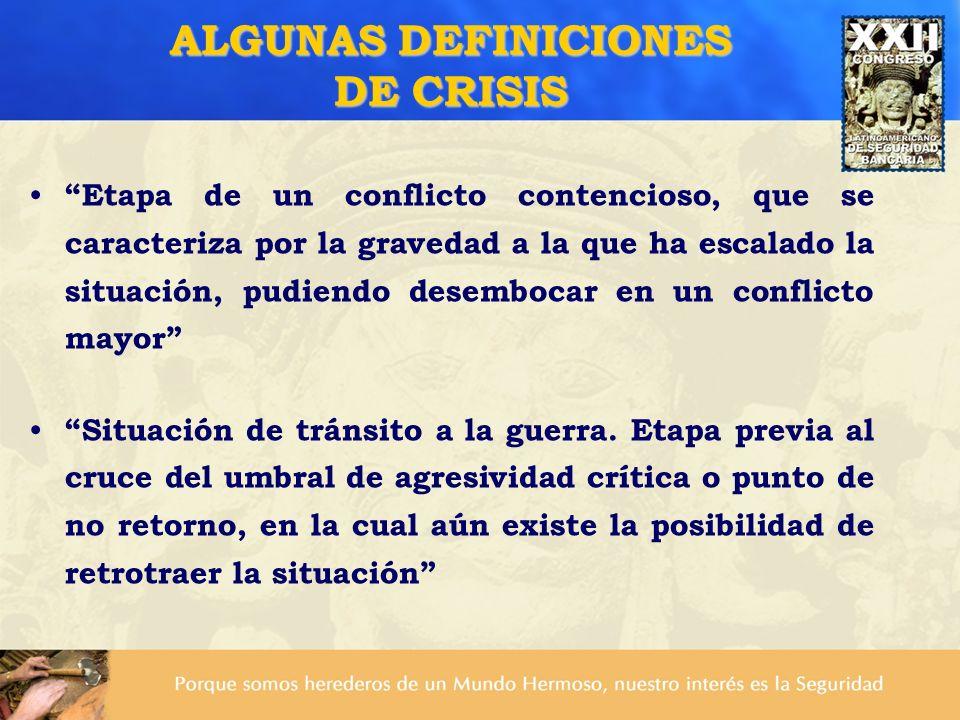 ALGUNAS DEFINICIONES DE CRISIS Etapa de un conflicto contencioso, que se caracteriza por la gravedad a la que ha escalado la situación, pudiendo desem