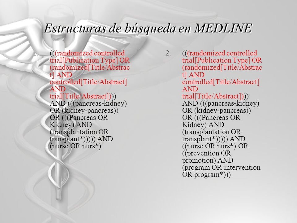 Estructuras de búsqueda en MEDLINE 1.(((randomized controlled trial[Publication Type] OR (randomized[Title/Abstrac t] AND controlled[Title/Abstract] A