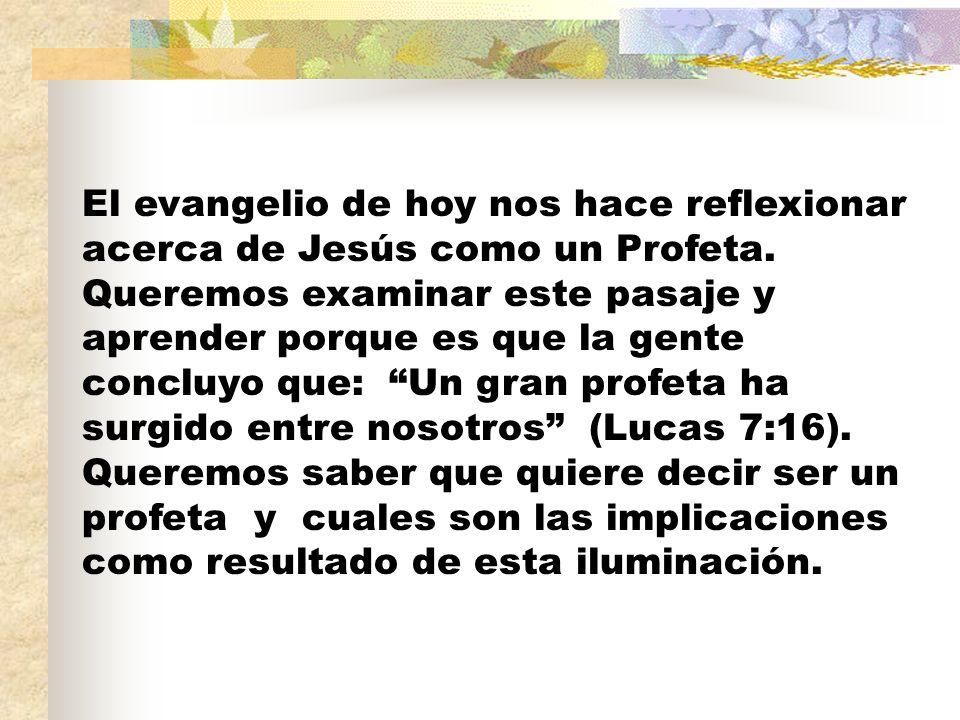 El evangelio de hoy nos hace reflexionar acerca de Jesús como un Profeta.
