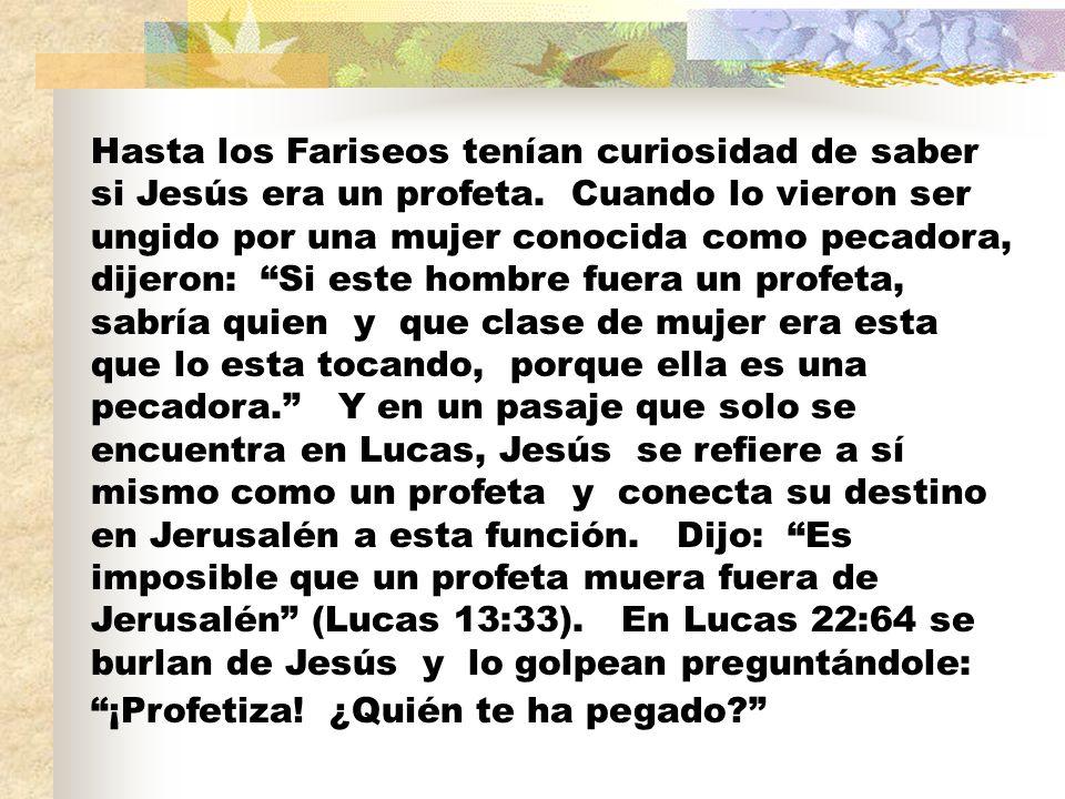 Hasta los Fariseos tenían curiosidad de saber si Jesús era un profeta.