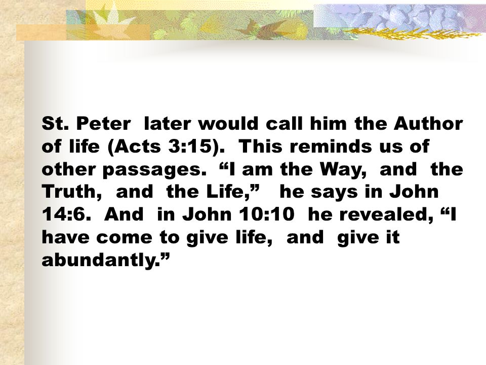 St. Peter later would call him the Author of life (Acts 3:15).