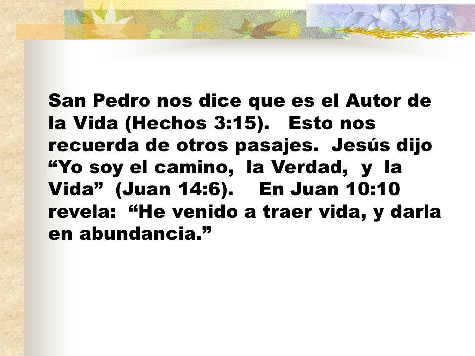 San Pedro nos dice que es el Autor de la Vida (Hechos 3:15).