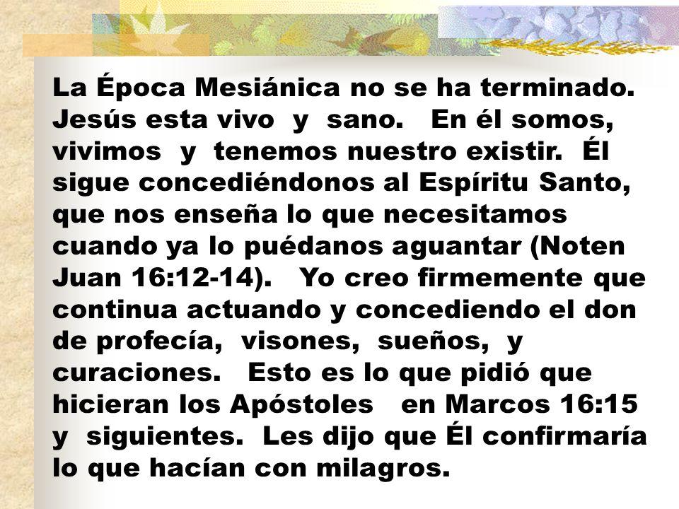 La Época Mesiánica no se ha terminado. Jesús esta vivo y sano.