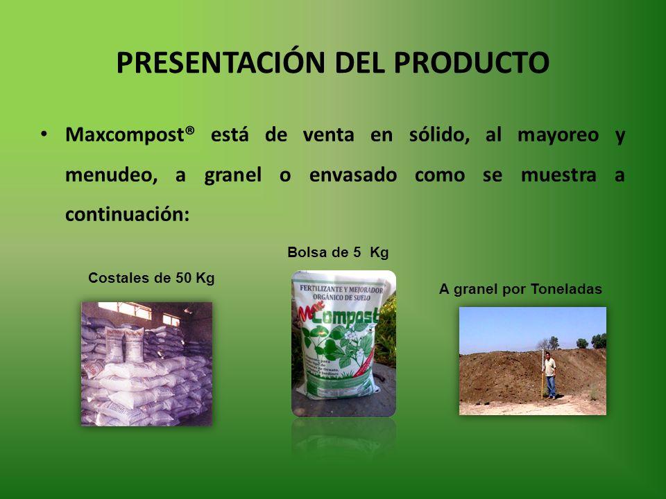 PRESENTACIÓN DEL PRODUCTO Maxcompost® está de venta en sólido, al mayoreo y menudeo, a granel o envasado como se muestra a continuación: Bolsa de 5 Kg Costales de 50 Kg A granel por Toneladas