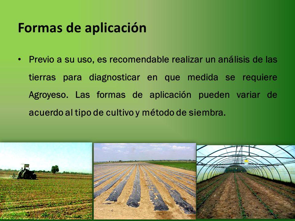 Formas de aplicación Previo a su uso, es recomendable realizar un análisis de las tierras para diagnosticar en que medida se requiere Agroyeso. Las fo