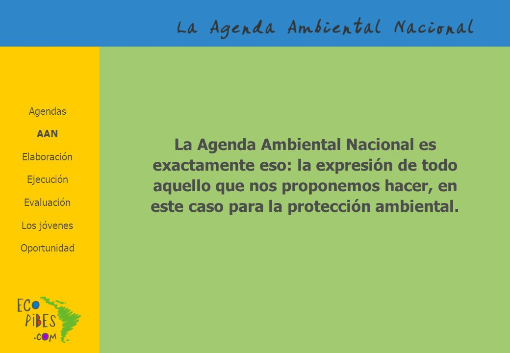 La Agenda Ambiental Nacional es exactamente eso: la expresión de todo aquello que nos proponemos hacer, en este caso para la protección ambiental. Age