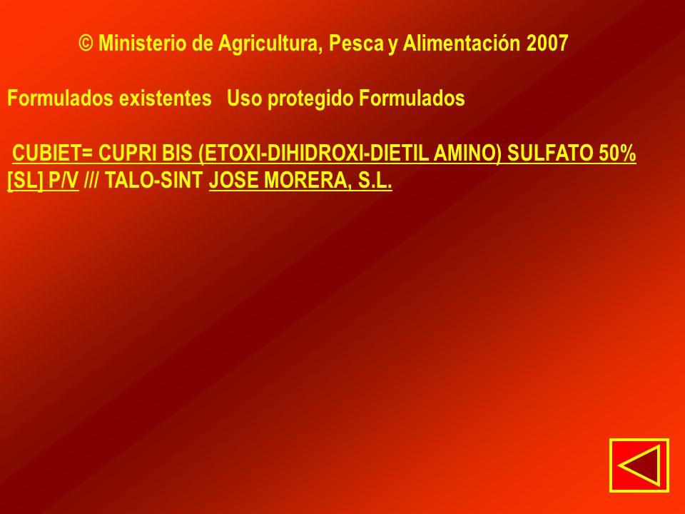 © Ministerio de Agricultura, Pesca y Alimentación 2007 Formulados existentes Uso protegido Formulados CUBIET= CUPRI BIS (ETOXI-DIHIDROXI-DIETIL AMINO)