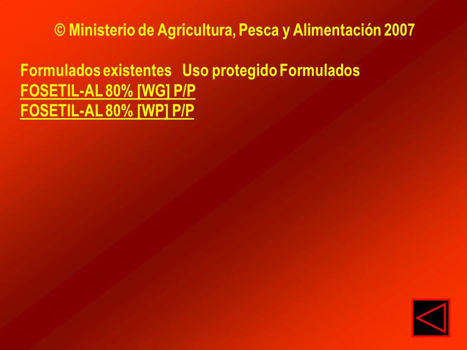 © Ministerio de Agricultura, Pesca y Alimentación 2007 Formulados existentes Uso protegido Formulados FOSETIL-AL 80% [WG] P/P FOSETIL-AL 80% [WP] P/P