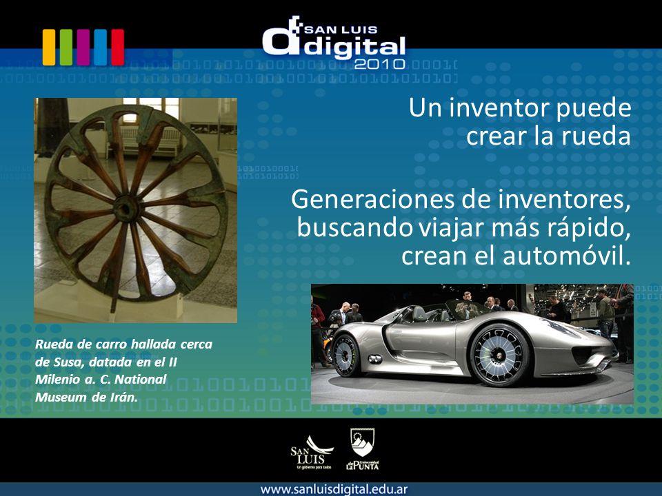 Un inventor puede crear la rueda Generaciones de inventores, buscando viajar más rápido, crean el automóvil.