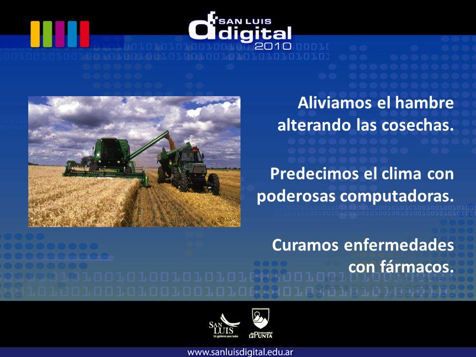 Aliviamos el hambre alterando las cosechas. Predecimos el clima con poderosas computadoras.