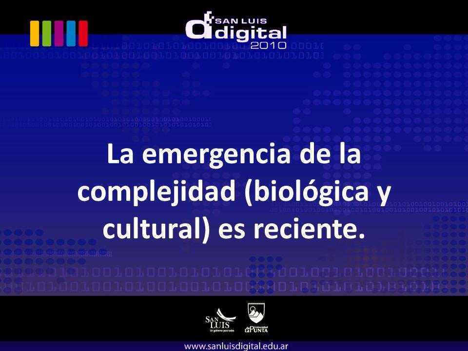 La emergencia de la complejidad (biológica y cultural) es reciente.