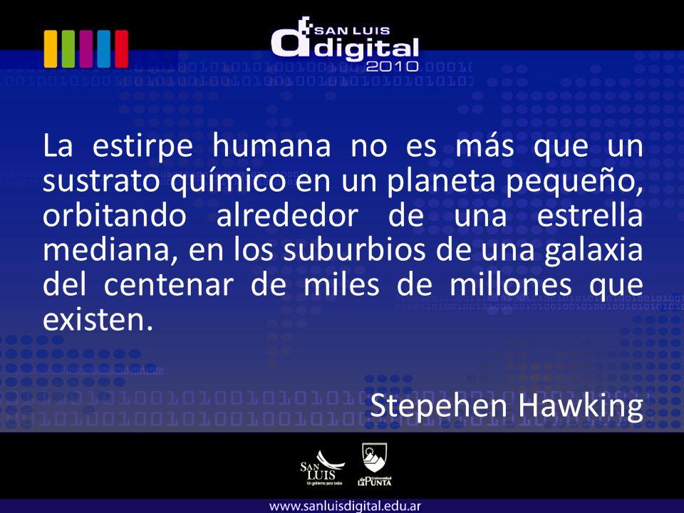 La estirpe humana no es más que un sustrato químico en un planeta pequeño, orbitando alrededor de una estrella mediana, en los suburbios de una galaxia del centenar de miles de millones que existen.