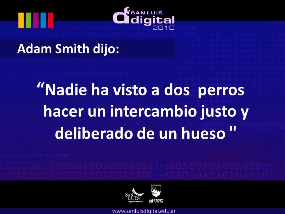 Adam Smith dijo: Nadie ha visto a dos perros hacer un intercambio justo y deliberado de un hueso