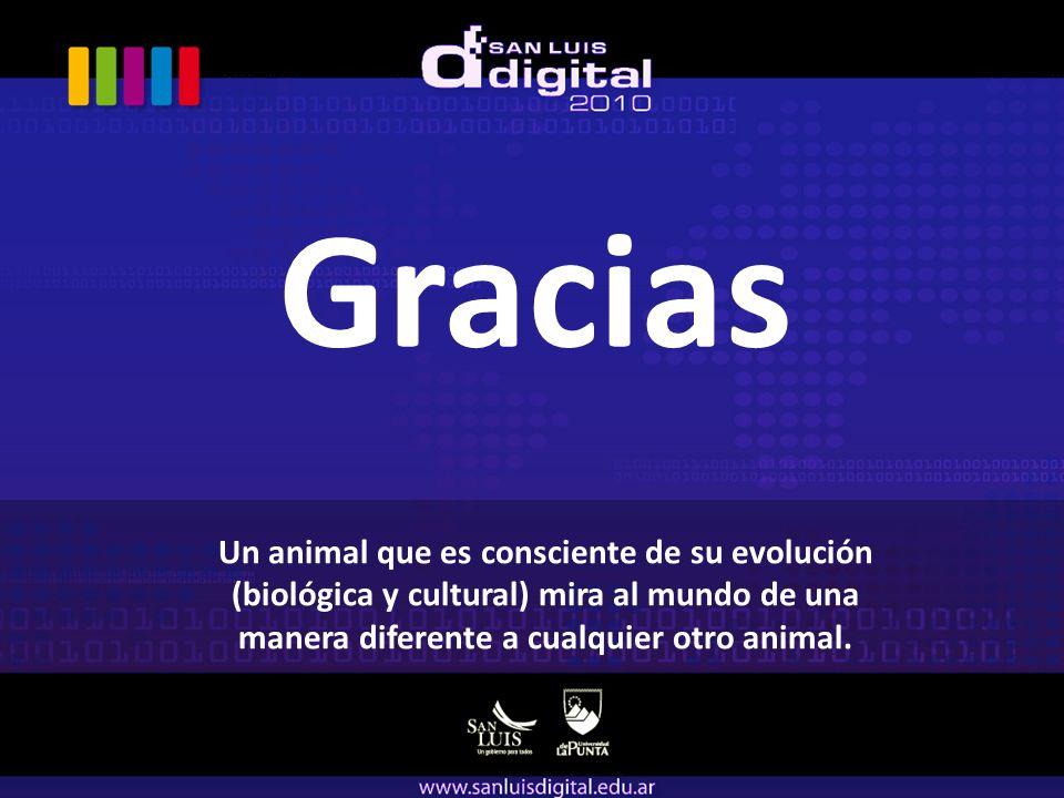 Un animal que es consciente de su evolución (biológica y cultural) mira al mundo de una manera diferente a cualquier otro animal.
