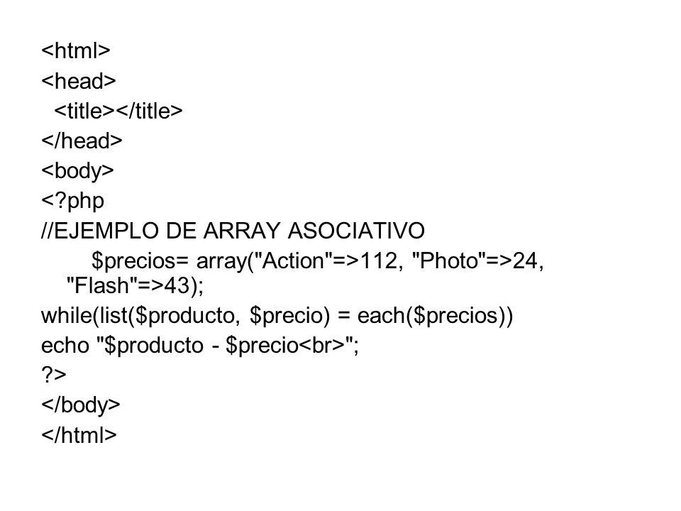 <?php //EJEMPLO DE ARRAY ASOCIATIVO $precios= array( Action =>112, Photo =>24, Flash =>43); while(list($producto, $precio) = each($precios)) echo $producto - $precio ; ?>