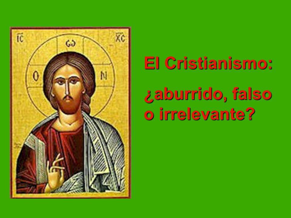 El Cristianismo: ¿aburrido, falso o irrelevante?