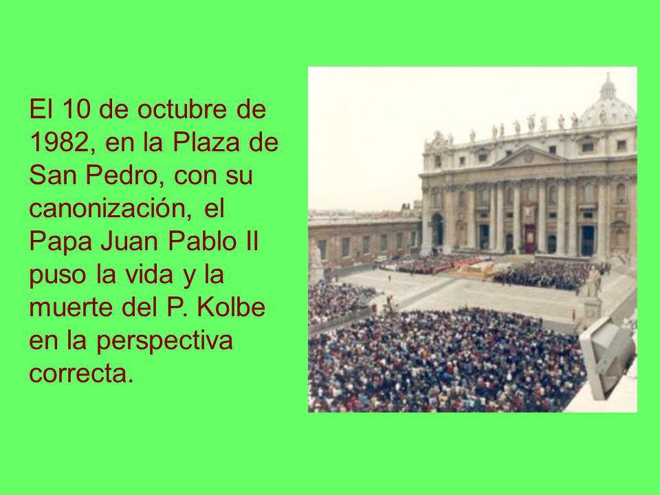 El 10 de octubre de 1982, en la Plaza de San Pedro, con su canonización, el Papa Juan Pablo II puso la vida y la muerte del P. Kolbe en la perspectiva