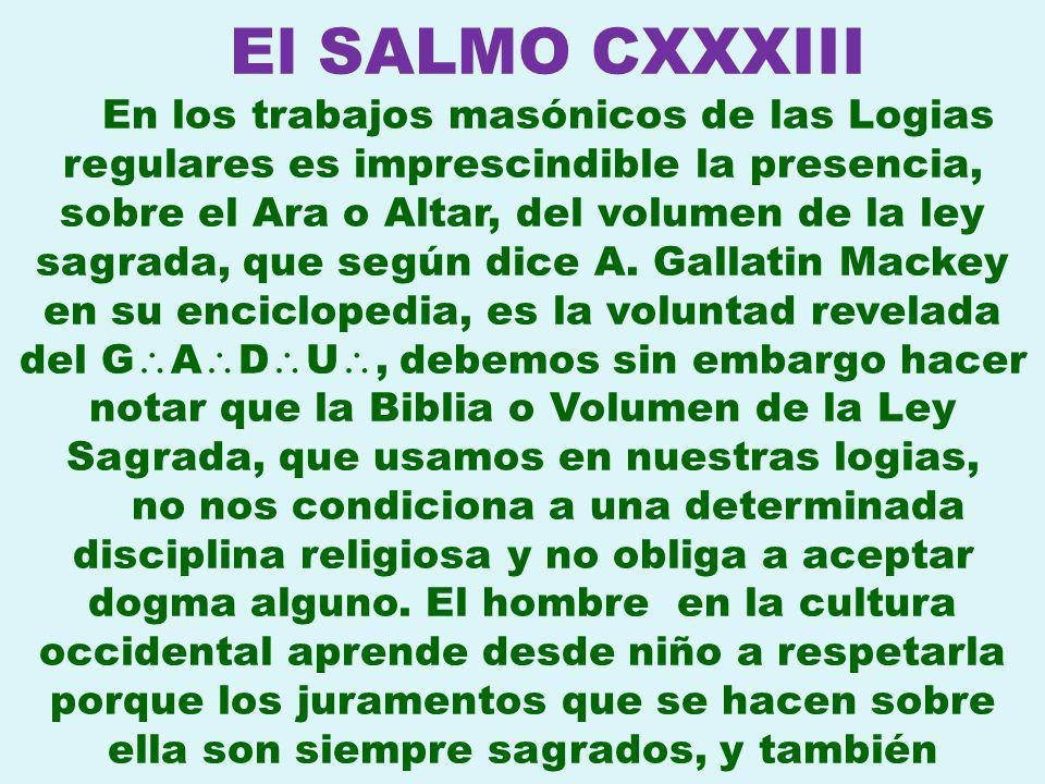 El SALMO CXXXIII En los trabajos masónicos de las Logias regulares es imprescindible la presencia, sobre el Ara o Altar, del volumen de la ley sagrada, que según dice A.