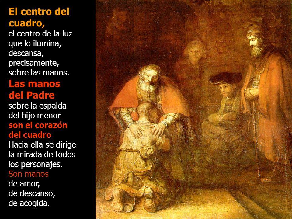 El Padre impone con fuerza y con ternura las manos sobre su hijo menor. Son manos que acogen, que envuelven, que sanan. Las manos del Padre son las ma