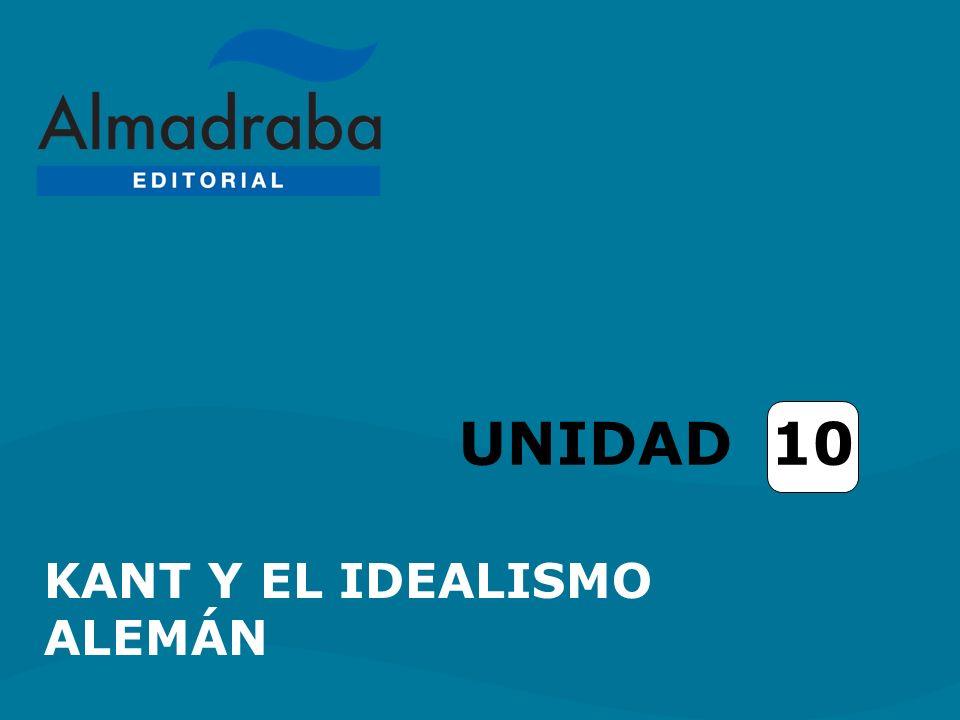 UNIDAD 10 KANT Y EL IDEALISMO ALEMÁN