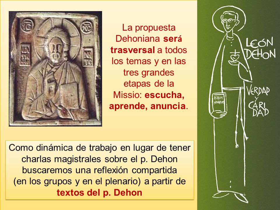 Dehoniano Por ú ltimo, casi como una firma, es importante remarcar que este seminario es Dehoniano, porque organizado y llevado adelante por los dehonianos (las entidades SCJ de Am é rica) pero sobre todo porque se fundamente en la vida y en la obra de Le ó n Dehon, el Venerable.