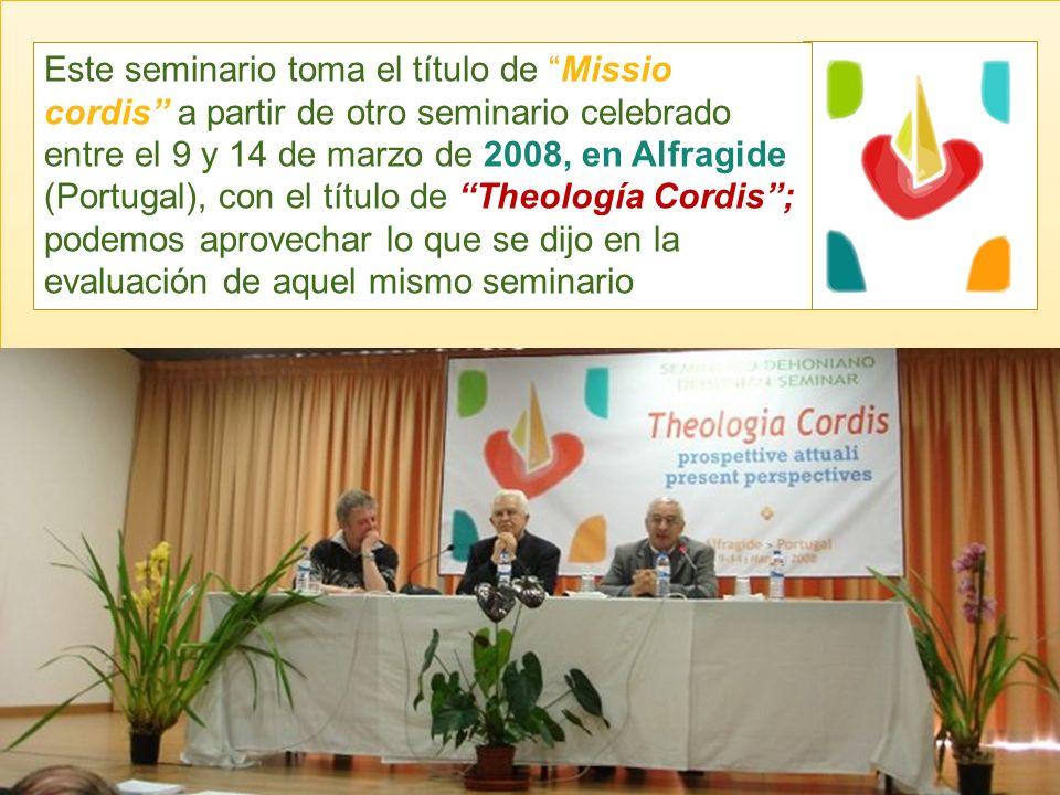 Este seminario toma el título de Missio cordis a partir de otro seminario celebrado entre el 9 y 14 de marzo de 2008, en Alfragide (Portugal), con el título de Theología Cordis; podemos aprovechar lo que se dijo en la evaluación de aquel mismo seminario