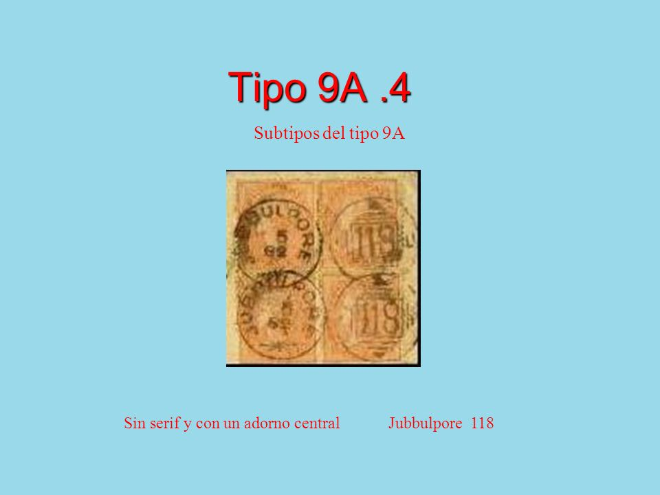 Tipo 9A.4 Subtipos del tipo 9A Sin serif y con un adorno central Jubbulpore 118