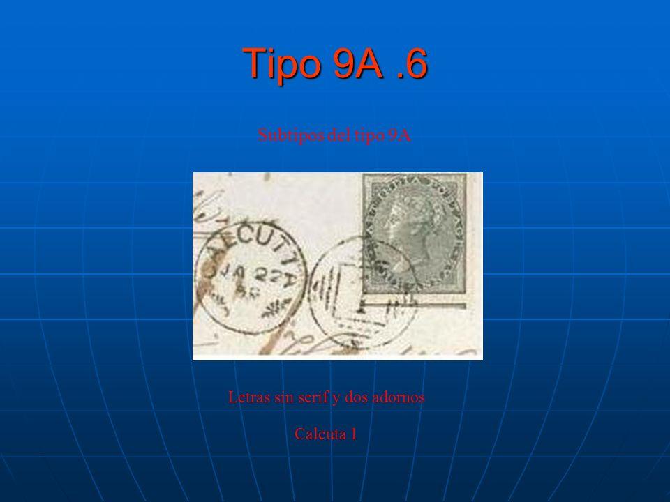 Tipo 9A.6 Subtipos del tipo 9A Letras sin serif y dos adornos Calcuta 1