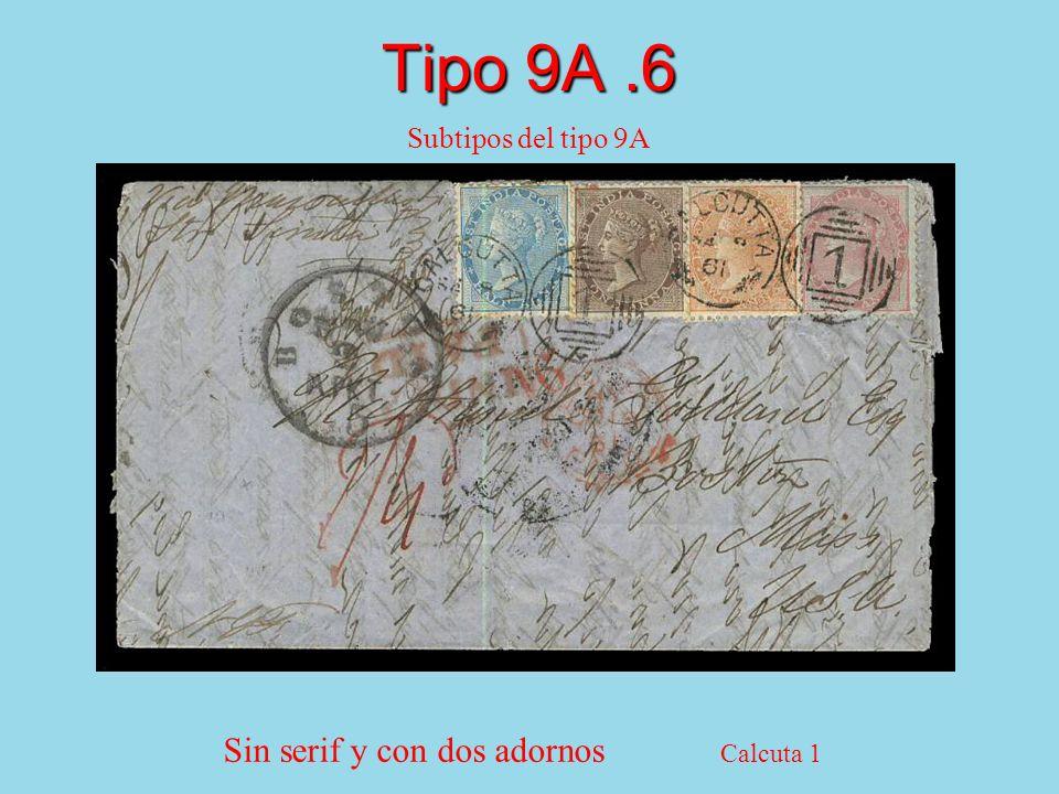 Tipo 9A.6 Subtipos del tipo 9A Sin serif y con dos adornos Calcuta 1