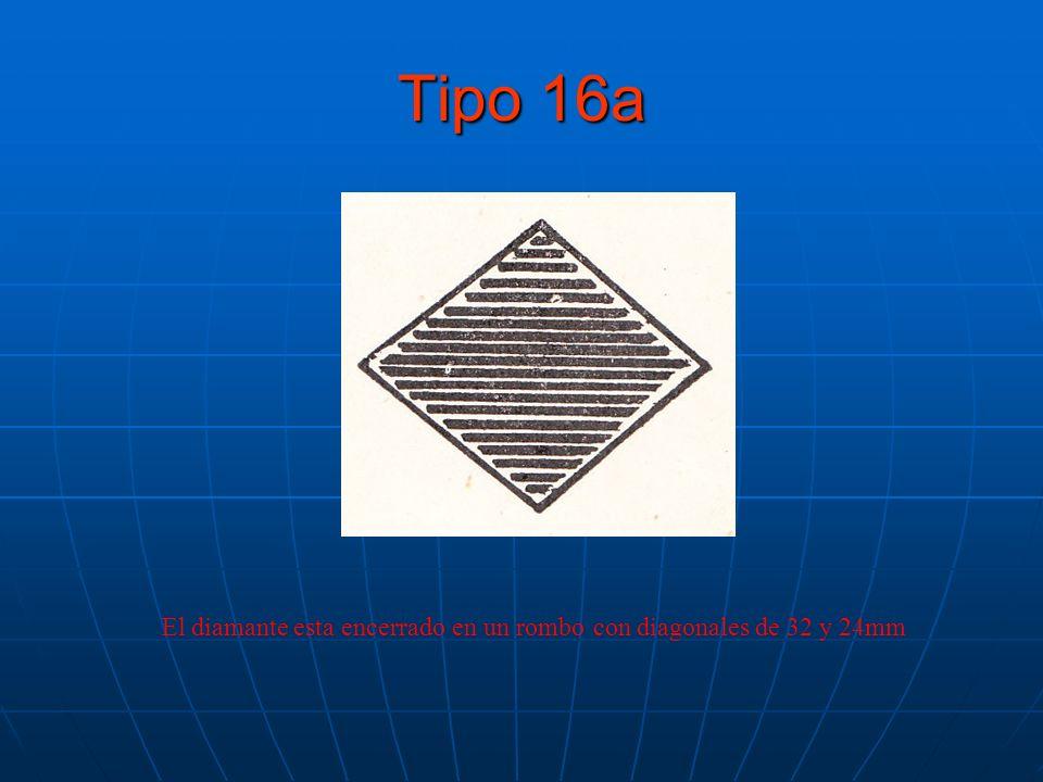 Tipo 16a El diamante esta encerrado en un rombo con diagonales de 32 y 24mm