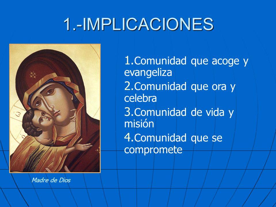 1.-IMPLICACIONES Madre de Dios 1. Comunidad que acoge y evangeliza 2. Comunidad que ora y celebra 3. Comunidad de vida y misión 4. Comunidad que se co