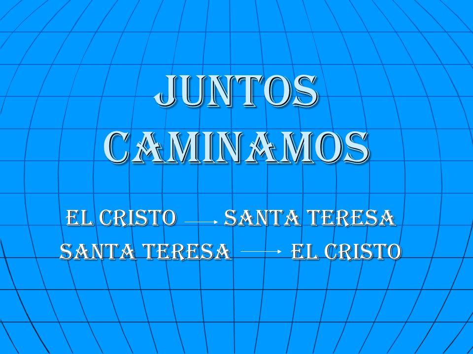 JUNTOS CAMINAMOS EL CRISTO SANTA TERESA SANTA TERESA EL CRISTO