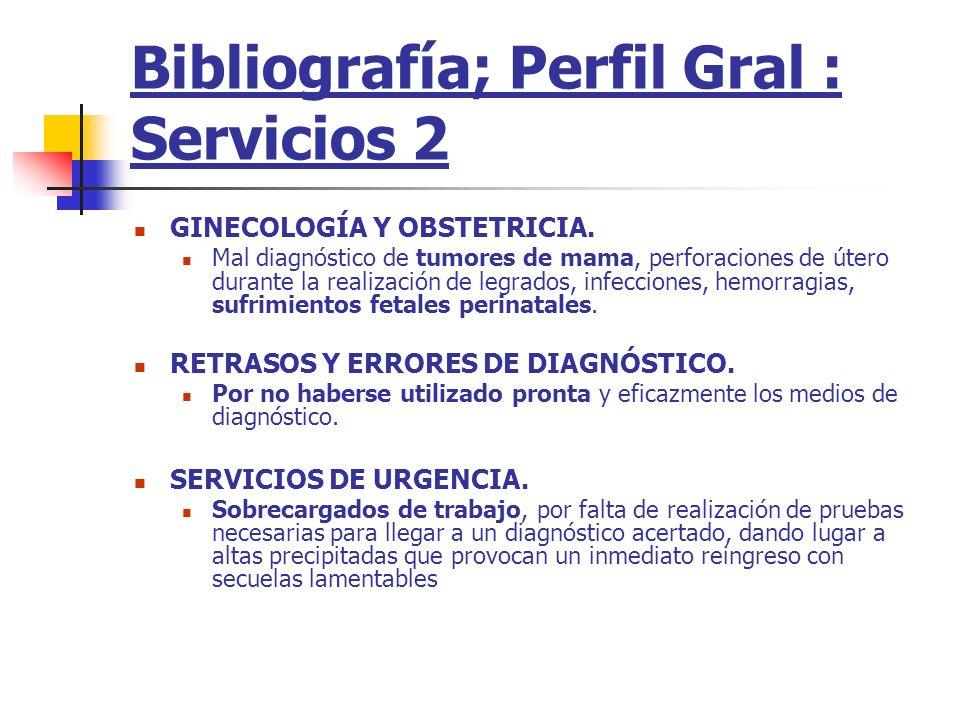 Bibliografía; Perfil Gral : Servicios 2 GINECOLOGÍA Y OBSTETRICIA. Mal diagnóstico de tumores de mama, perforaciones de útero durante la realización d
