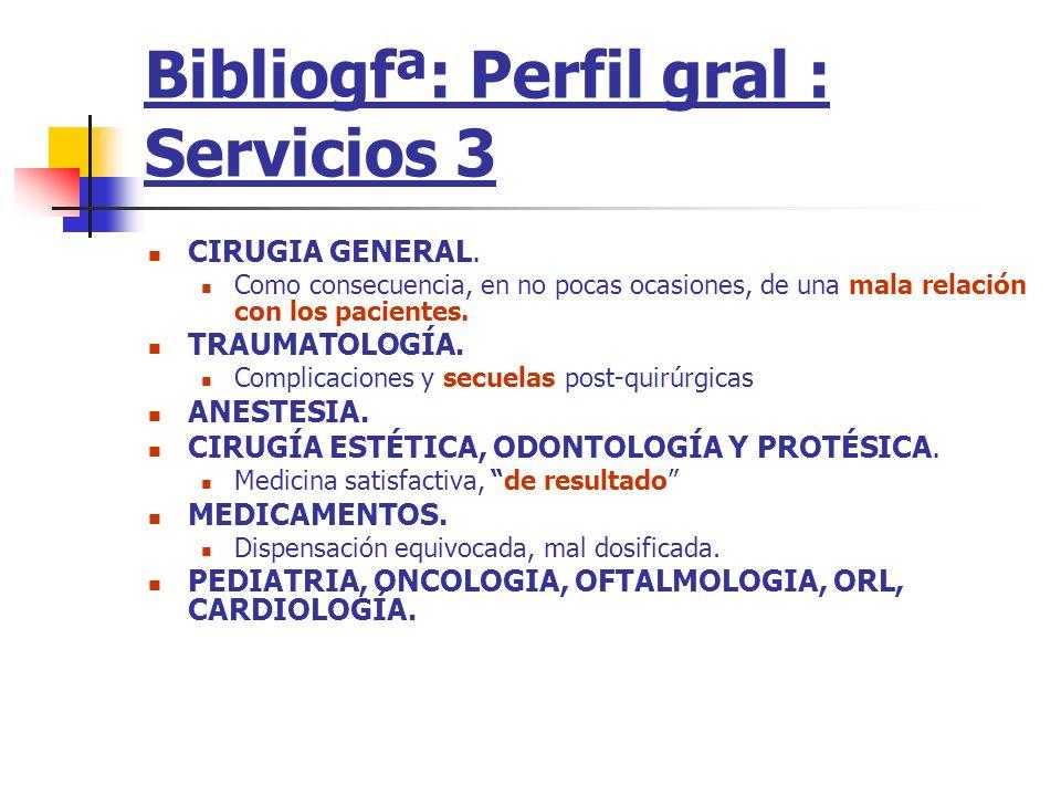 Bibliogfª: Perfil gral : Servicios 3 CIRUGIA GENERAL. Como consecuencia, en no pocas ocasiones, de una mala relación con los pacientes. TRAUMATOLOGÍA.