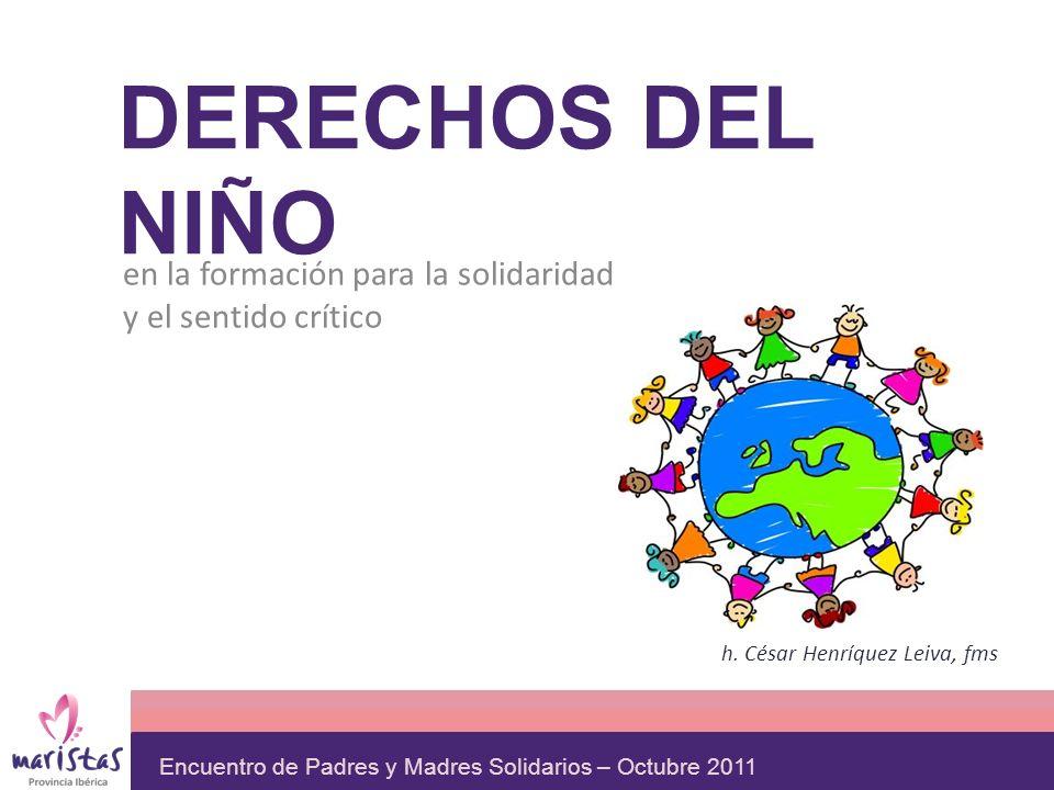 Encuentro de Padres y Madres Solidarios – Octubre 2011 DERECHOS DEL NIÑO en la formación para la solidaridad y el sentido crítico h. César Henríquez L