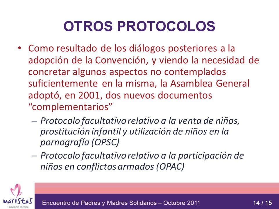 Encuentro de Padres y Madres Solidarios – Octubre 2011 OTROS PROTOCOLOS Como resultado de los diálogos posteriores a la adopción de la Convención, y v