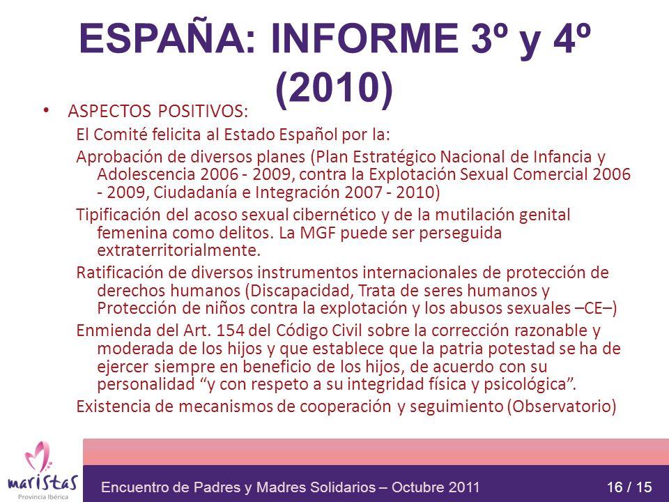 Encuentro de Padres y Madres Solidarios – Octubre 2011 ESPAÑA: INFORME 3º y 4º (2010) ASPECTOS POSITIVOS: El Comité felicita al Estado Español por la: