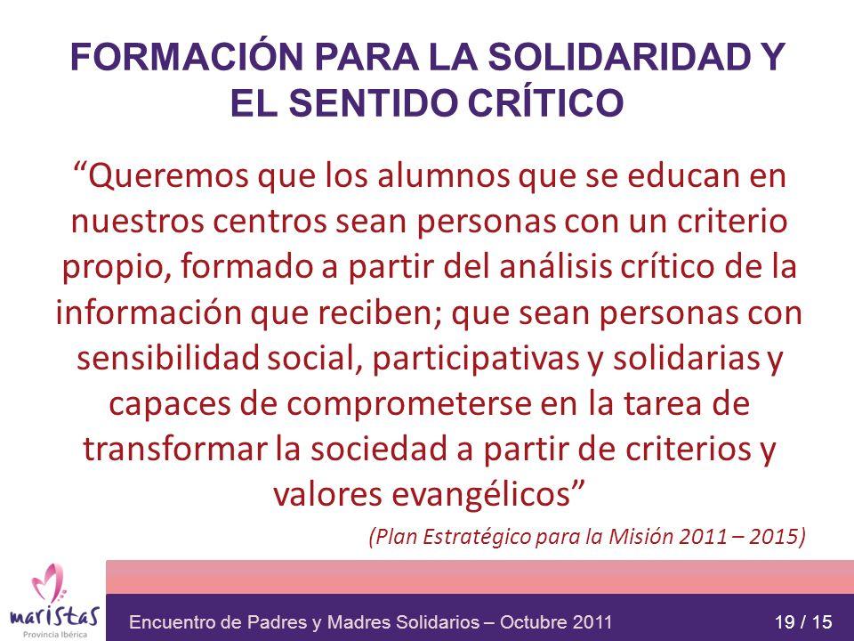 Encuentro de Padres y Madres Solidarios – Octubre 2011 FORMACIÓN PARA LA SOLIDARIDAD Y EL SENTIDO CRÍTICO Queremos que los alumnos que se educan en nu