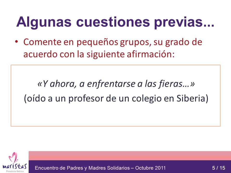 Encuentro de Padres y Madres Solidarios – Octubre 2011 Algunas cuestiones previas... Comente en pequeños grupos, su grado de acuerdo con la siguiente