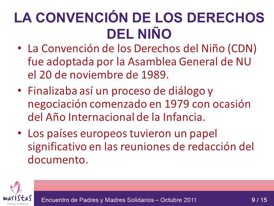 Encuentro de Padres y Madres Solidarios – Octubre 2011 LA CONVENCIÓN DE LOS DERECHOS DEL NIÑO La Convención de los Derechos del Niño (CDN) fue adoptad