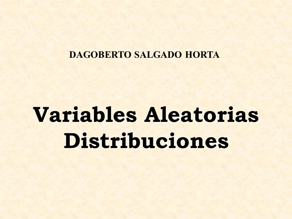 Variables Aleatorias Distribuciones DAGOBERTO SALGADO HORTA