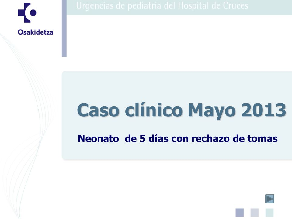 Neonato de 5 días con rechazo de tomas Caso clínico Mayo 2013