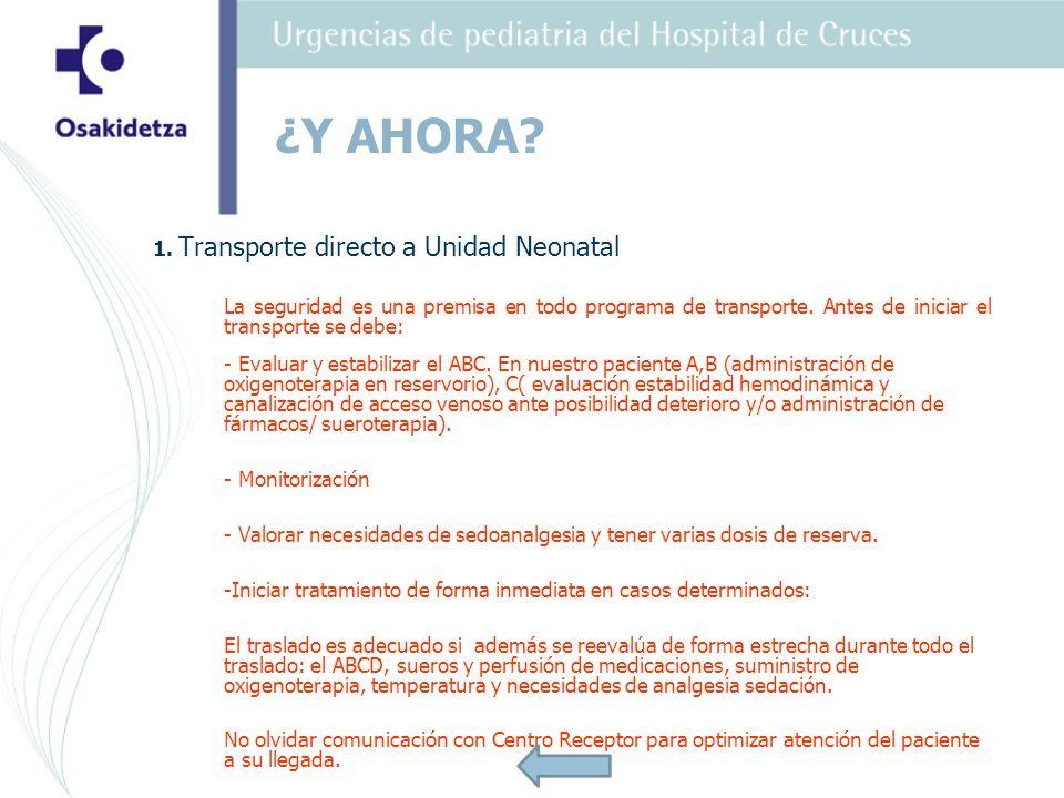 1. Transporte directo a Unidad Neonatal La seguridad es una premisa en todo programa de transporte. Antes de iniciar el transporte se debe: - Evaluar