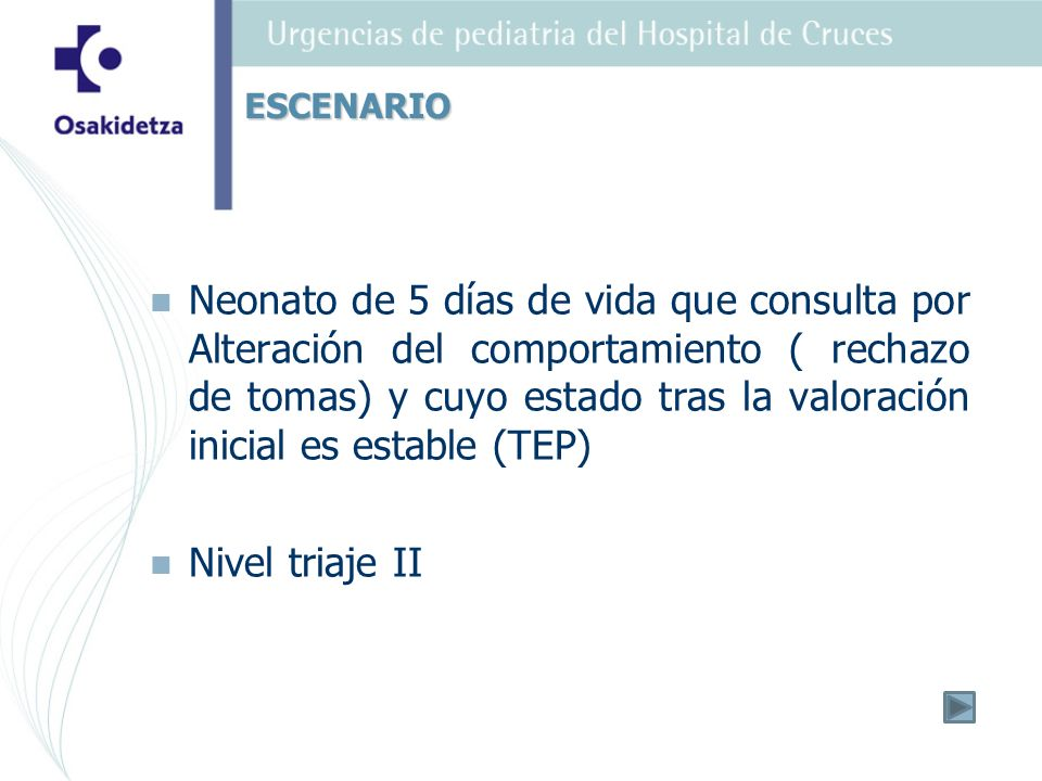 Es ubicado en el Box-5 y evaluado por pediatra de Urgencias con los siguientes hallazgos: TEP inestable: Apariencia anormal, Respiración normal, Circulación anormalESCENARIO