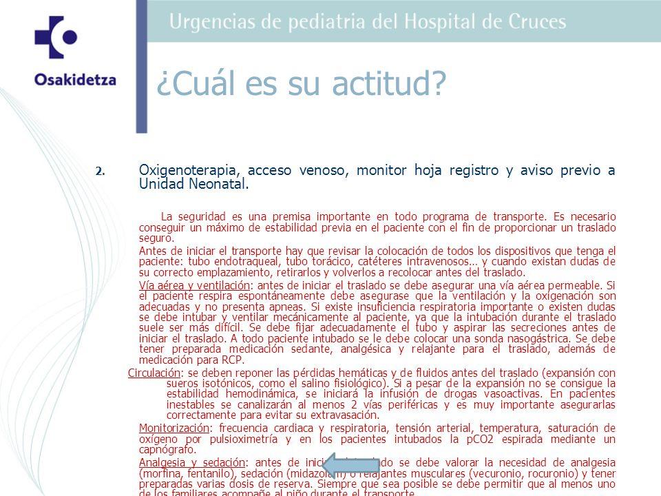 2. Oxigenoterapia, acceso venoso, monitor hoja registro y aviso previo a Unidad Neonatal. La seguridad es una premisa importante en todo programa de t
