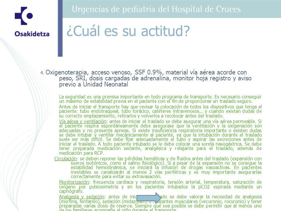 4. Oxigenoterapia, acceso venoso, SSF 0.9%, material vía aérea acorde con peso, SRI, dosis cargadas de adrenalina, monitor hoja registro y aviso previ
