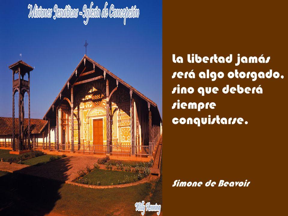 Colacio.j La Libertad jamás será algo otorgado, sino que deberá siempre conquistarse.