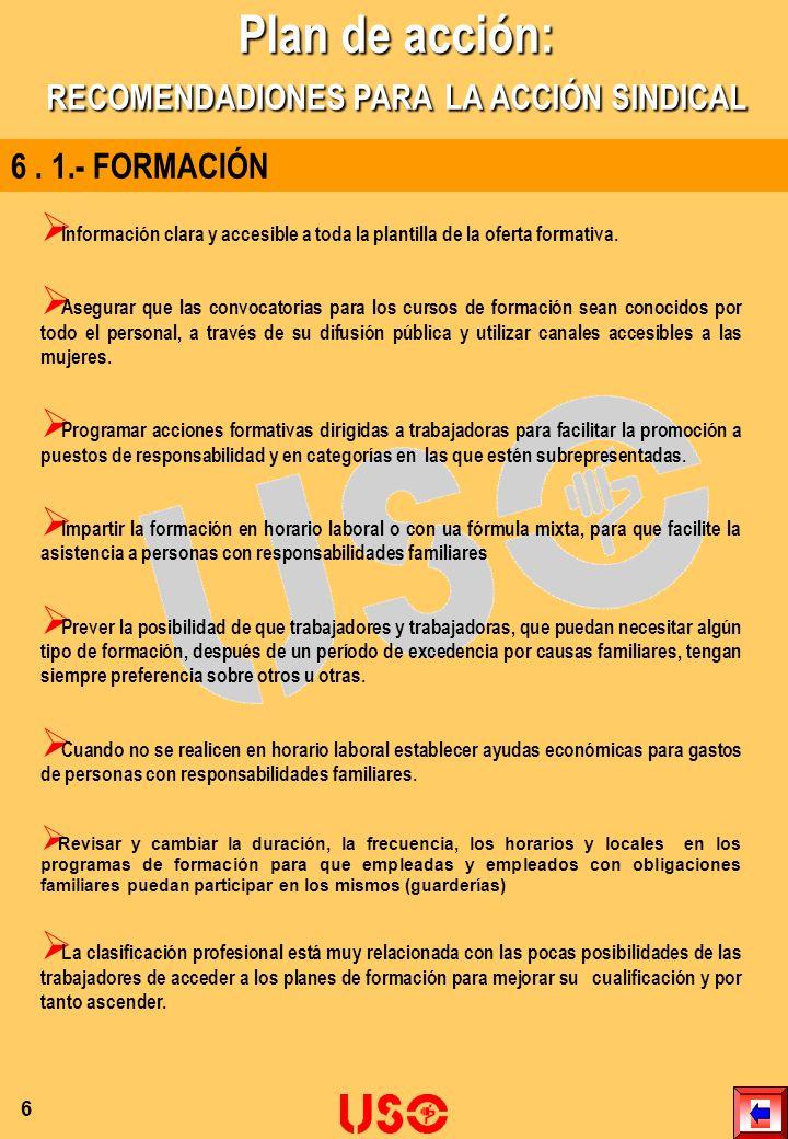 6. 1.- FORMACIÓN Información clara y accesible a toda la plantilla de la oferta formativa. Asegurar que las convocatorias para los cursos de formación
